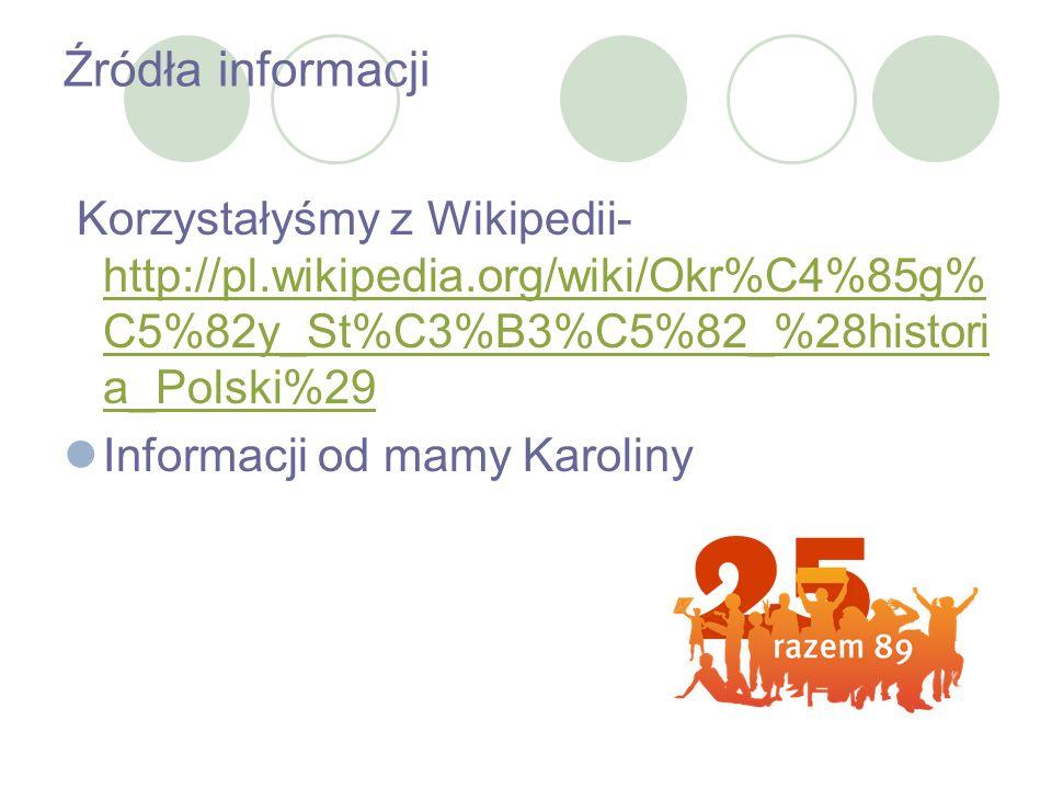 Źródła informacji Korzystałyśmy z Wikipedii- http://pl.wikipedia.org/wiki/Okr%C4%85g%C5%82y_St%C3%B3%C5%82_%28historia_Polski%29.