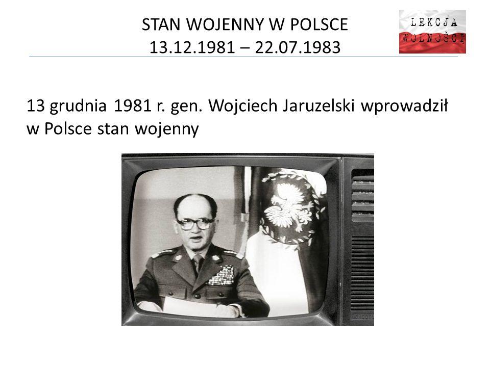 STAN WOJENNY W POLSCE 13.12.1981 – 22.07.1983 13 grudnia 1981 r.