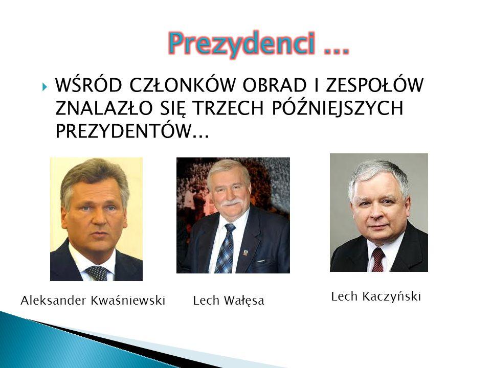 Prezydenci … WŚRÓD CZŁONKÓW OBRAD I ZESPOŁÓW ZNALAZŁO SIĘ TRZECH PÓŹNIEJSZYCH PREZYDENTÓW... Lech Kaczyński.
