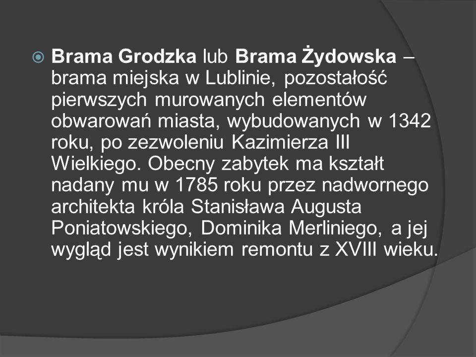 Brama Grodzka lub Brama Żydowska – brama miejska w Lublinie, pozostałość pierwszych murowanych elementów obwarowań miasta, wybudowanych w 1342 roku, po zezwoleniu Kazimierza III Wielkiego.