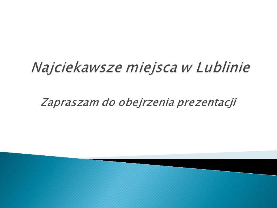 Najciekawsze miejsca w Lublinie