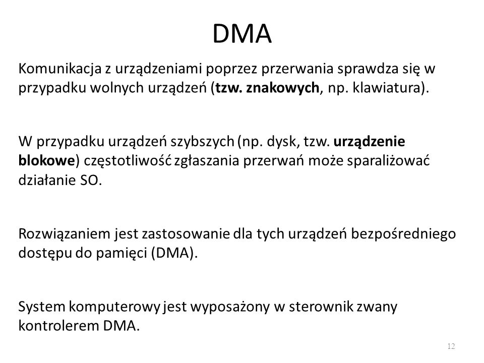 DMA Komunikacja z urządzeniami poprzez przerwania sprawdza się w przypadku wolnych urządzeń (tzw. znakowych, np. klawiatura).