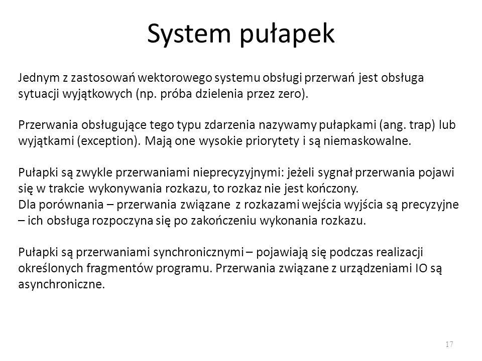 System pułapek Jednym z zastosowań wektorowego systemu obsługi przerwań jest obsługa sytuacji wyjątkowych (np. próba dzielenia przez zero).