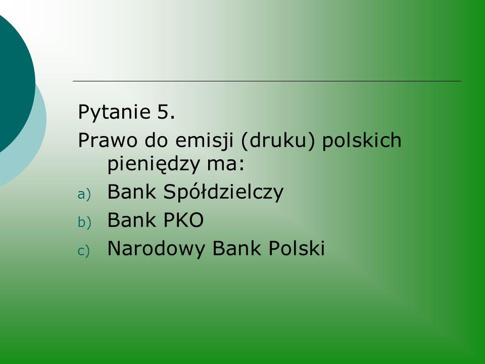 Pytanie 5. Prawo do emisji (druku) polskich pieniędzy ma: Bank Spółdzielczy.