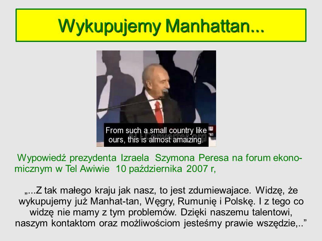 Wykupujemy Manhattan... Wypowiedź prezydenta Izraela Szymona Peresa na forum ekono-micznym w Tel Awiwie 10 października 2007 r,