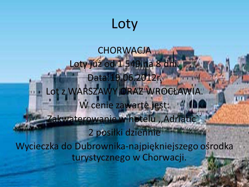Loty CHORWACJA Loty już od 1 549 na 8 dni. Data:19.06.2012r.