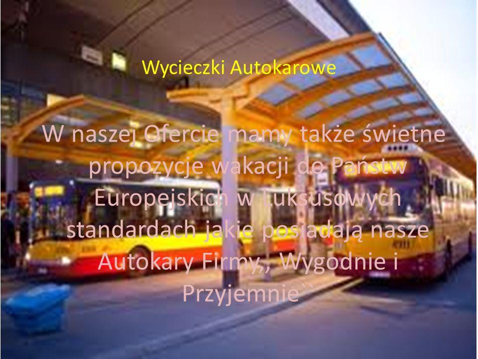 Wycieczki Autokarowe W naszej Ofercie mamy także świetne propozycje wakacji do Państw Europejskich w Luksusowych standardach jakie posiadają nasze Autokary Firmy,, Wygodnie i Przyjemnie``