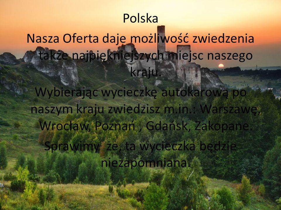 Polska Nasza Oferta daje możliwość zwiedzenia także najpiękniejszych miejsc naszego kraju.
