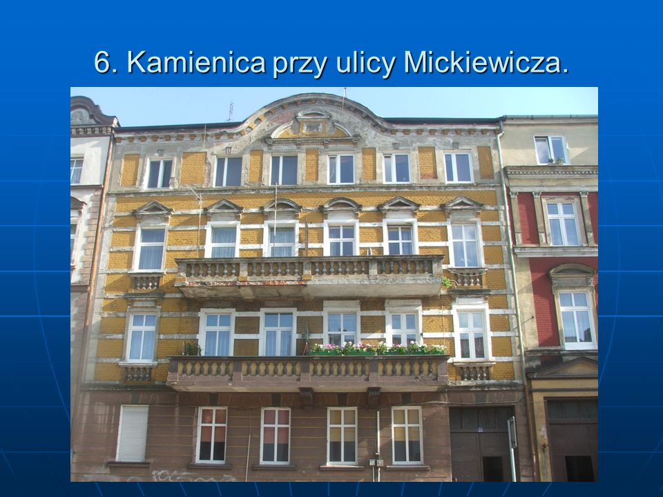 6. Kamienica przy ulicy Mickiewicza.
