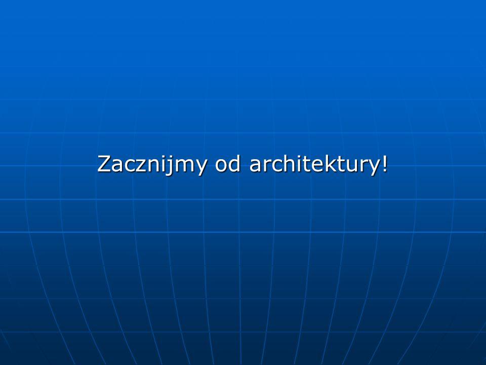 Zacznijmy od architektury!