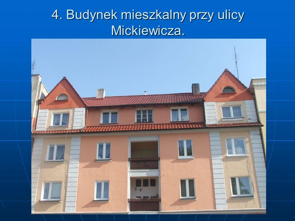 4. Budynek mieszkalny przy ulicy Mickiewicza.