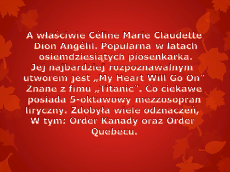 A właściwie Céline Marie Claudette Dion Angélil. Popularna w latach