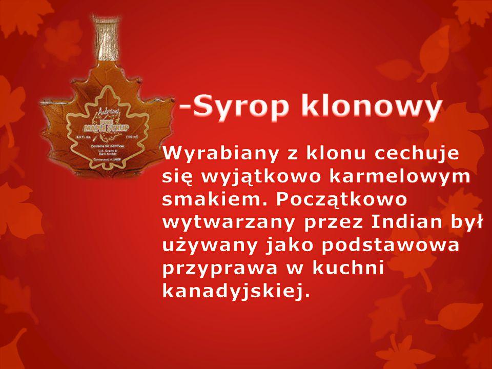-Syrop klonowy Wyrabiany z klonu cechuje się wyjątkowo karmelowym