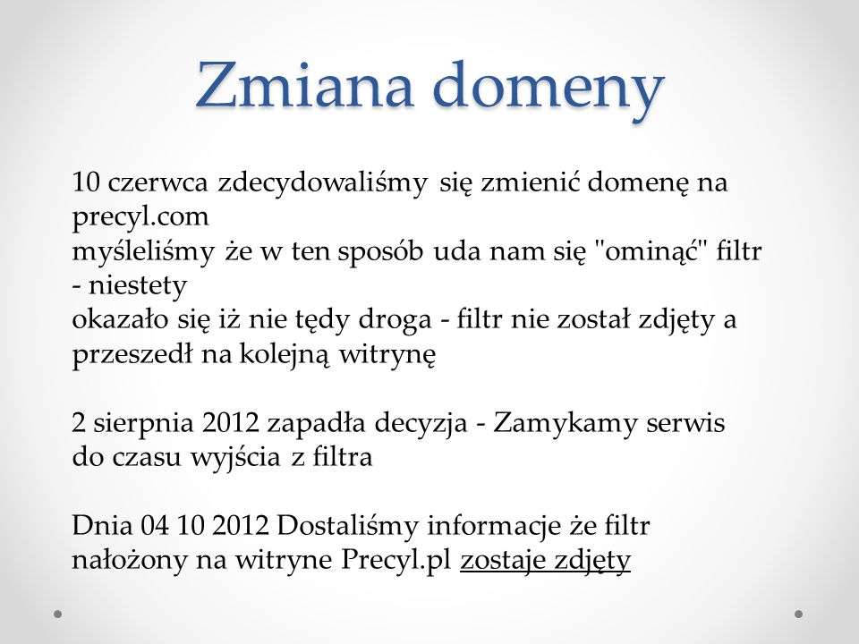 Zmiana domeny 10 czerwca zdecydowaliśmy się zmienić domenę na precyl.com. myśleliśmy że w ten sposób uda nam się ominąć filtr - niestety.