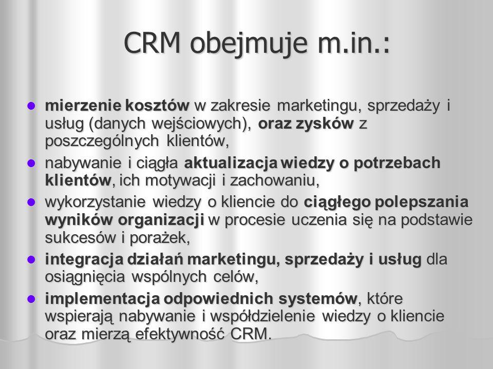 CRM obejmuje m.in.: mierzenie kosztów w zakresie marketingu, sprzedaży i usług (danych wejściowych), oraz zysków z poszczególnych klientów,