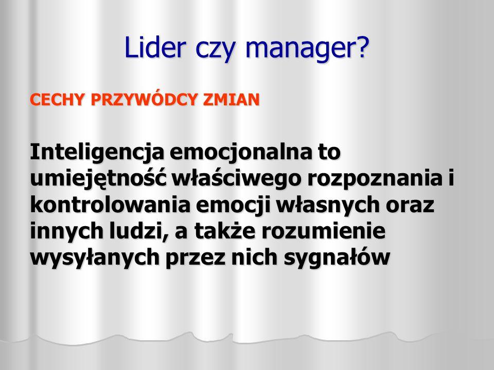 Lider czy manager CECHY PRZYWÓDCY ZMIAN.