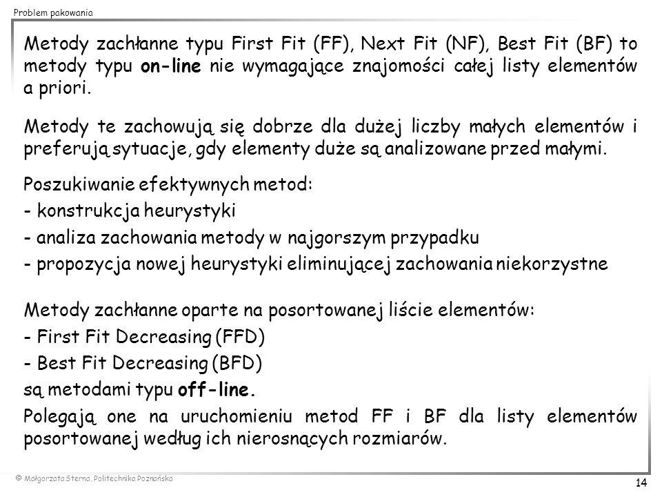 Metody zachłanne typu First Fit (FF), Next Fit (NF), Best Fit (BF) to metody typu on-line nie wymagające znajomości całej listy elementów a priori.