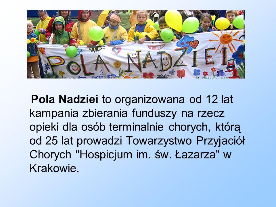 Pola Nadziei to organizowana od 12 lat kampania zbierania funduszy na rzecz opieki dla osób terminalnie chorych, którą od 25 lat prowadzi Towarzystwo Przyjaciół Chorych Hospicjum im.