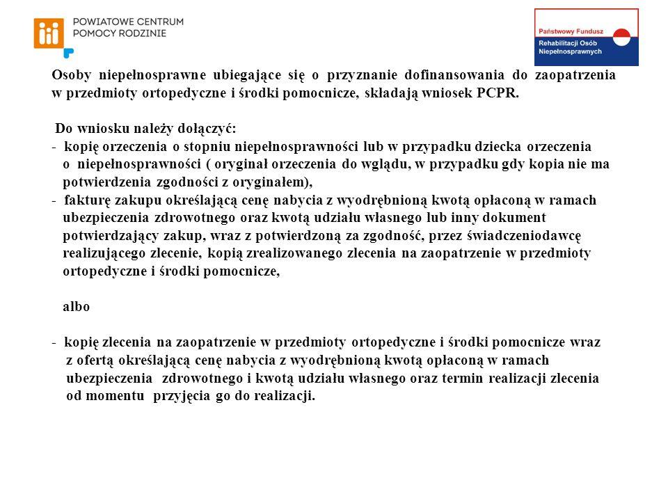 Osoby niepełnosprawne ubiegające się o przyznanie dofinansowania do zaopatrzenia w przedmioty ortopedyczne i środki pomocnicze, składają wniosek PCPR.