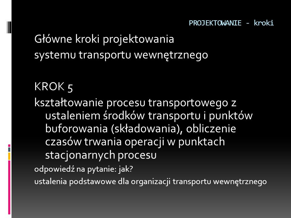 Główne kroki projektowania systemu transportu wewnętrznego KROK 5