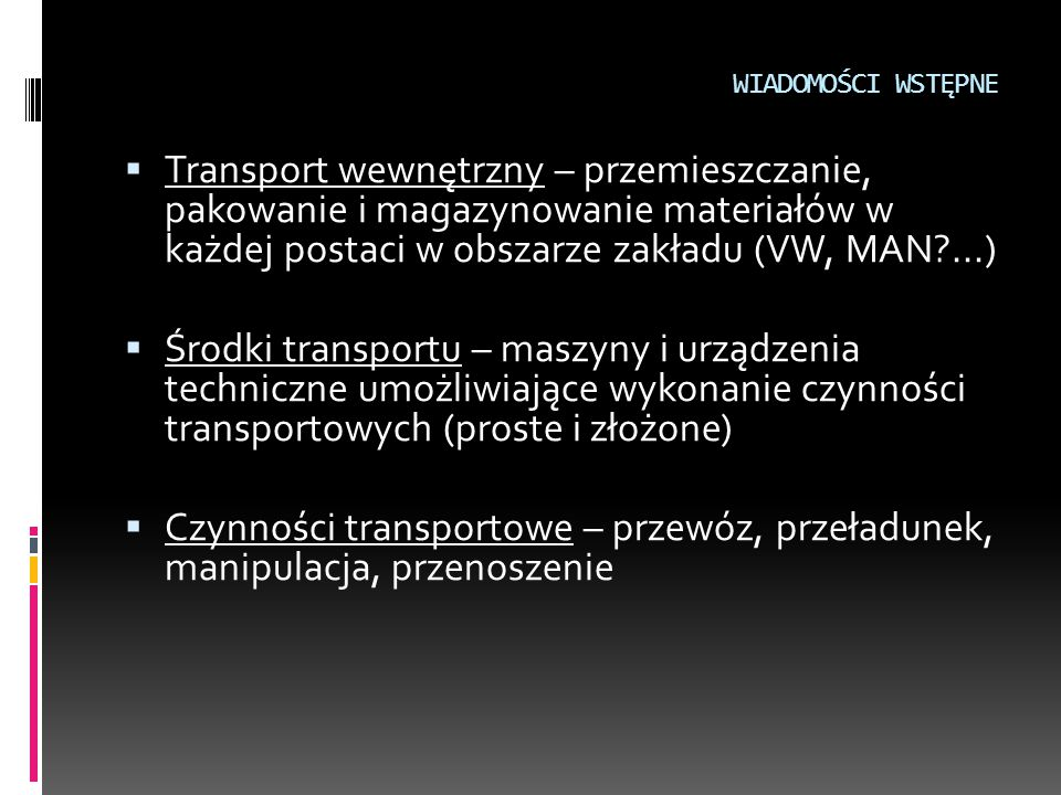 WIADOMOŚCI WSTĘPNE Transport wewnętrzny – przemieszczanie, pakowanie i magazynowanie materiałów w każdej postaci w obszarze zakładu (VW, MAN ...)