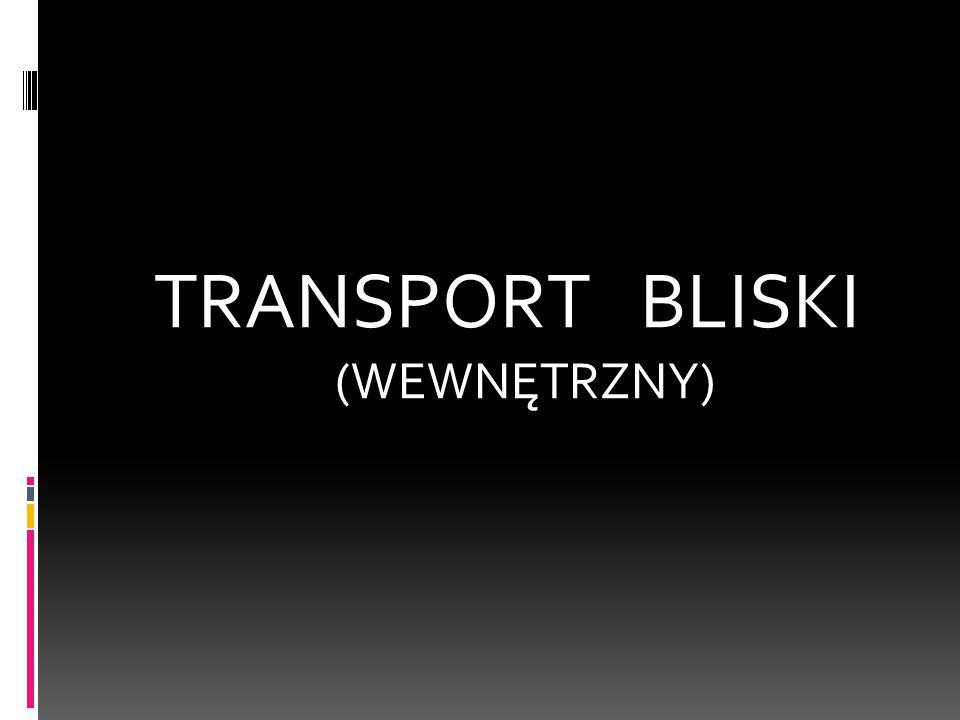TRANSPORT BLISKI (WEWNĘTRZNY)