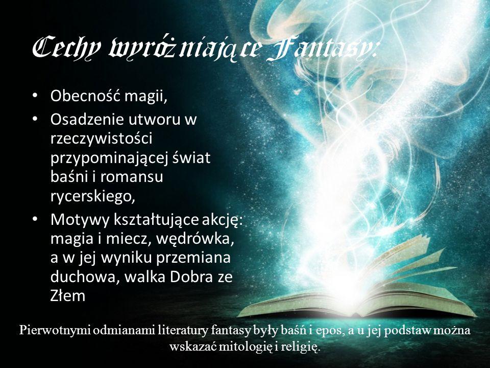 Cechy wyróżniające Fantasy: