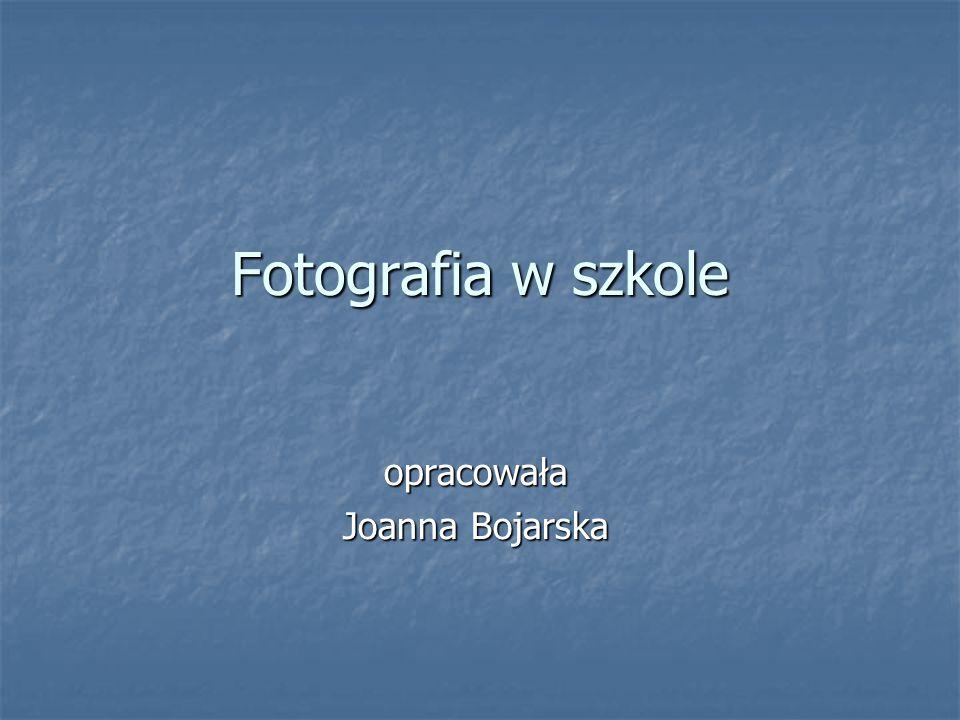 opracowała Joanna Bojarska