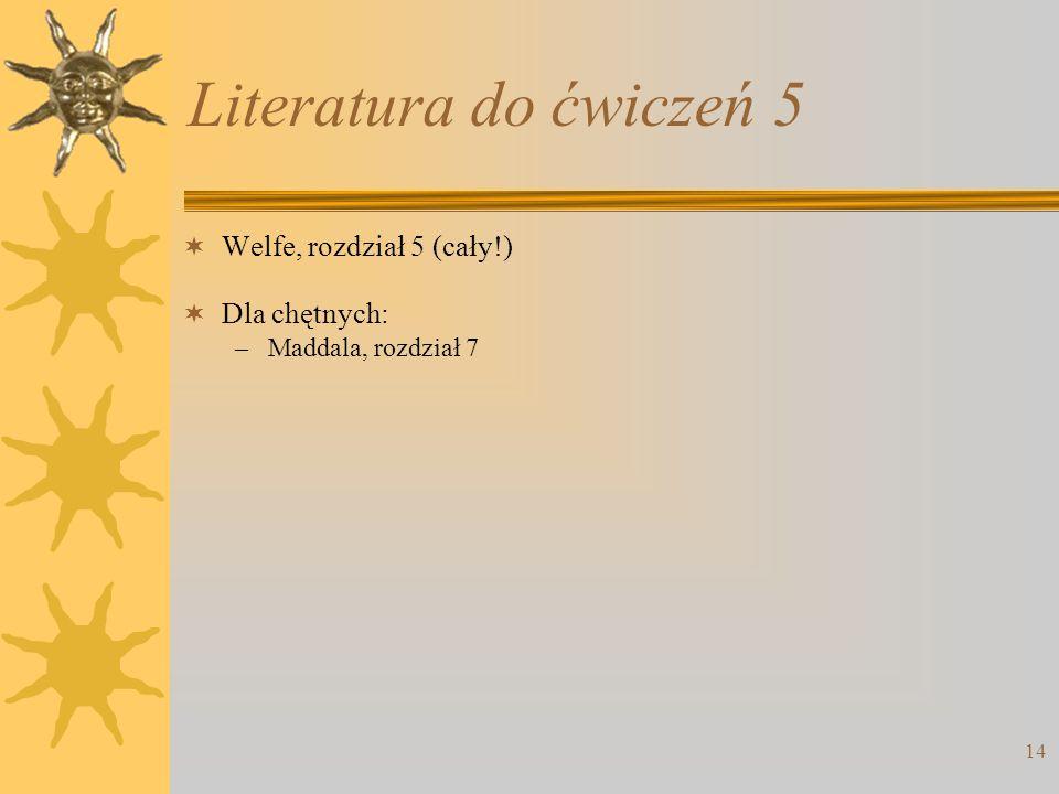 Literatura do ćwiczeń 5 Welfe, rozdział 5 (cały!) Dla chętnych: