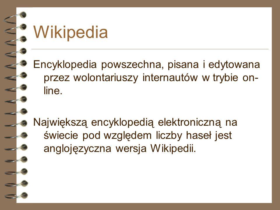 Wikipedia Encyklopedia powszechna, pisana i edytowana przez wolontariuszy internautów w trybie on-line.