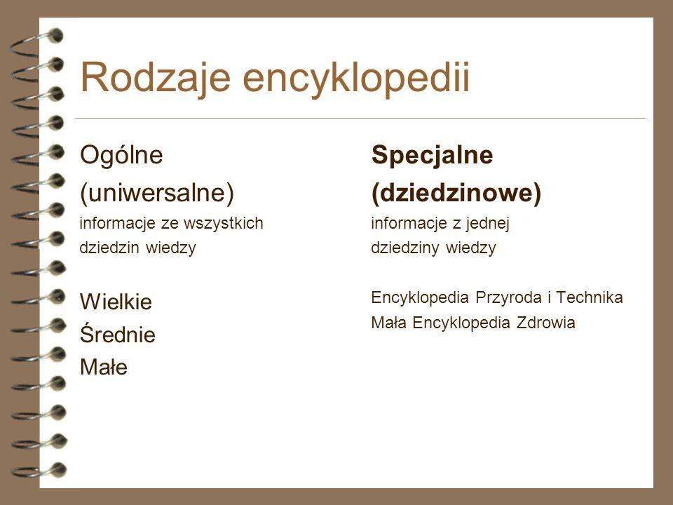Rodzaje encyklopedii Ogólne (uniwersalne) Specjalne (dziedzinowe)