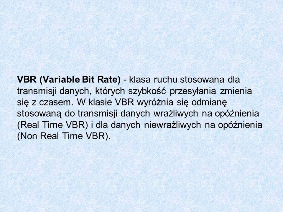 VBR (Variable Bit Rate) - klasa ruchu stosowana dla transmisji danych, których szybkość przesyłania zmienia się z czasem.