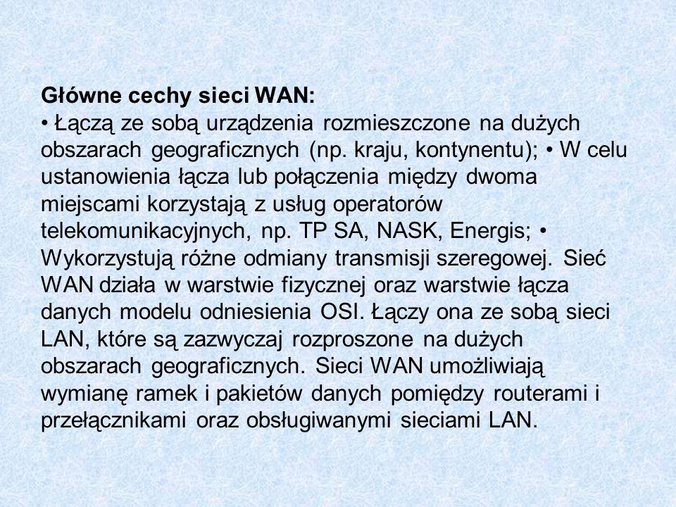 Główne cechy sieci WAN: • Łączą ze sobą urządzenia rozmieszczone na dużych obszarach geograficznych (np.