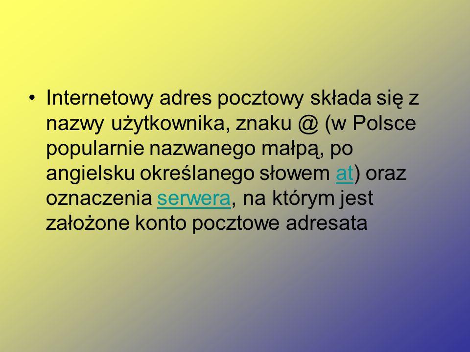 Internetowy adres pocztowy składa się z nazwy użytkownika, znaku @ (w Polsce popularnie nazwanego małpą, po angielsku określanego słowem at) oraz oznaczenia serwera, na którym jest założone konto pocztowe adresata