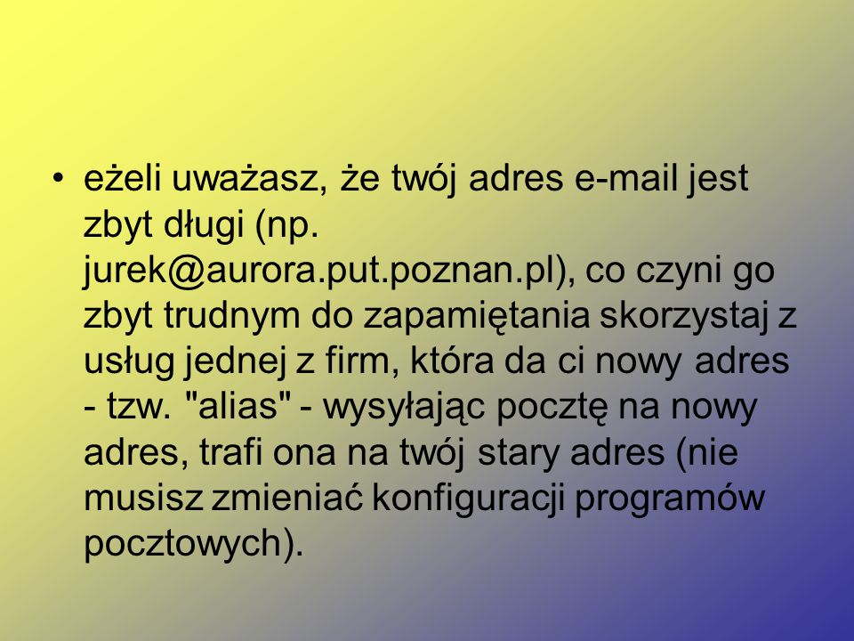 eżeli uważasz, że twój adres e-mail jest zbyt długi (np. jurek@aurora