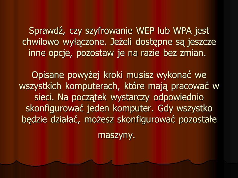 Sprawdź, czy szyfrowanie WEP lub WPA jest chwilowo wyłączone