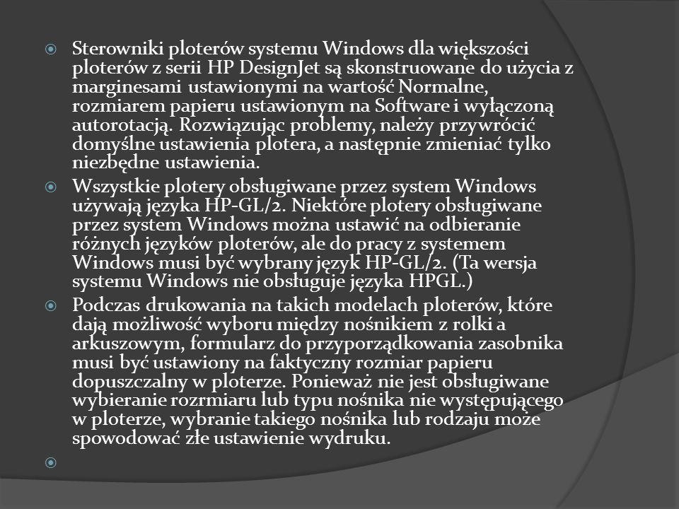 Sterowniki ploterów systemu Windows dla większości ploterów z serii HP DesignJet są skonstruowane do użycia z marginesami ustawionymi na wartość Normalne, rozmiarem papieru ustawionym na Software i wyłączoną autorotacją. Rozwiązując problemy, należy przywrócić domyślne ustawienia plotera, a następnie zmieniać tylko niezbędne ustawienia.