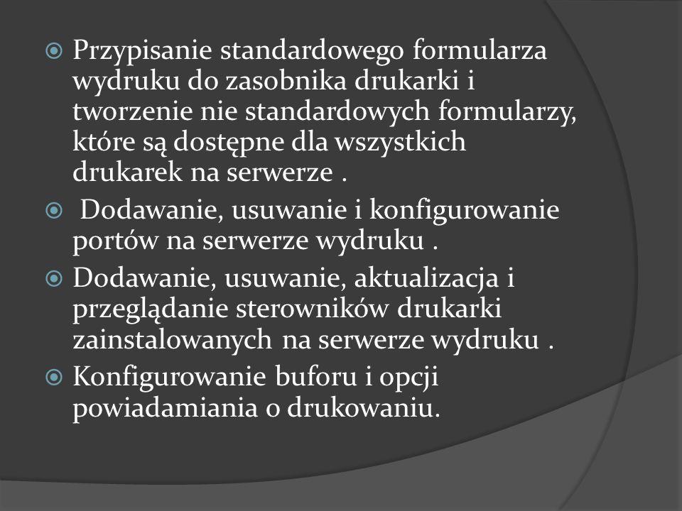 Przypisanie standardowego formularza wydruku do zasobnika drukarki i tworzenie nie standardowych formularzy, które są dostępne dla wszystkich drukarek na serwerze .