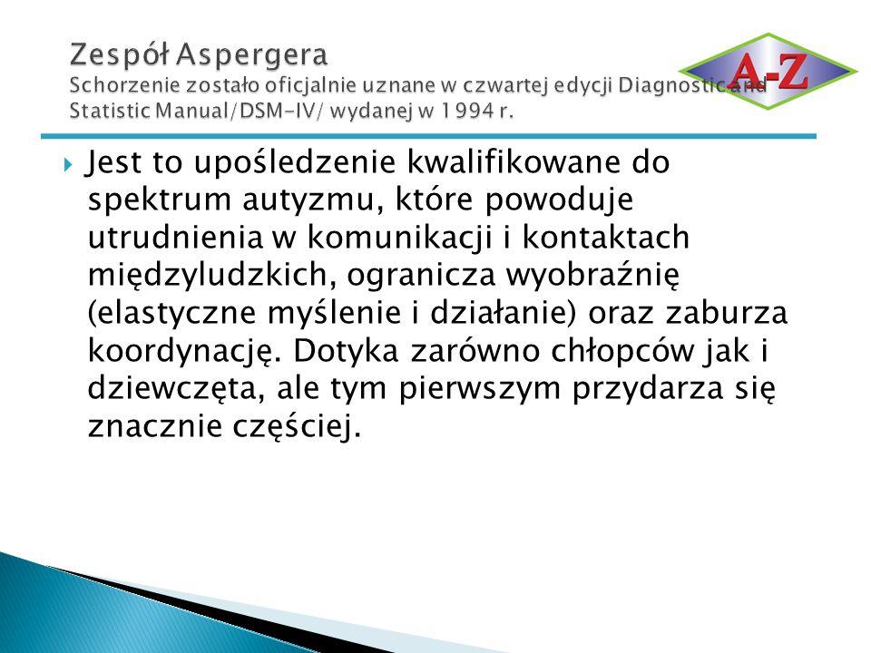 Zespół Aspergera Schorzenie zostało oficjalnie uznane w czwartej edycji Diagnostic and Statistic Manual/DSM-IV/ wydanej w 1994 r.
