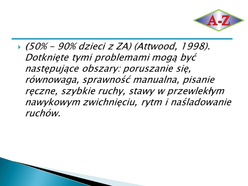 (50% - 90% dzieci z ZA) (Attwood, 1998)