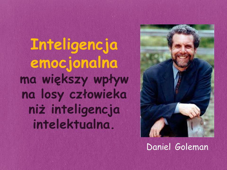Inteligencja emocjonalna ma większy wpływ na losy człowieka niż inteligencja intelektualna.