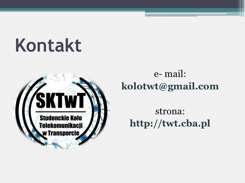 Kontakt e- mail: kolotwt@gmail.com strona: http://twt.cba.pl