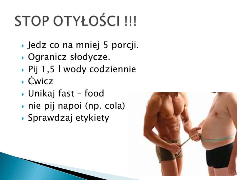 Jedz co na mniej 5 porcji. Ogranicz słodycze. Pij 1,5 l wody codziennie. Ćwicz. Unikaj fast – food.