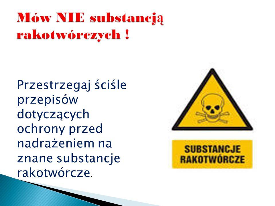 Przestrzegaj ściśle przepisów dotyczących ochrony przed nadrażeniem na znane substancje rakotwórcze.