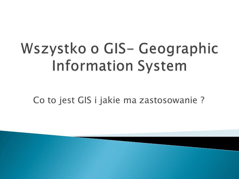 Wszystko o GIS- Geographic Information System