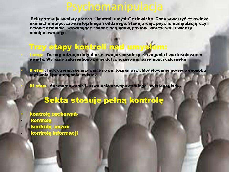 Psychomanipulacja Sekta stosuje pełną kontrolę kontrolę zachowań-