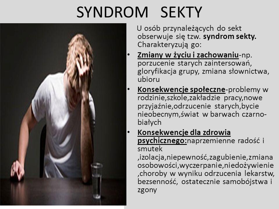 SYNDROM SEKTY U osób przynależących do sekt obserwuje się tzw. syndrom sekty. Charakteryzują go: