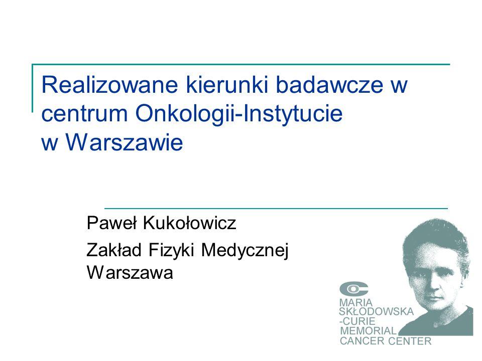 Paweł Kukołowicz Zakład Fizyki Medycznej Warszawa