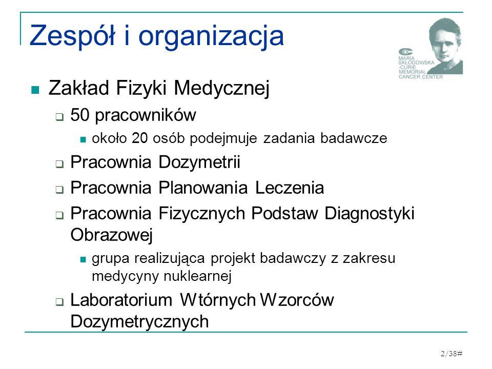 Zespół i organizacja Zakład Fizyki Medycznej 50 pracowników