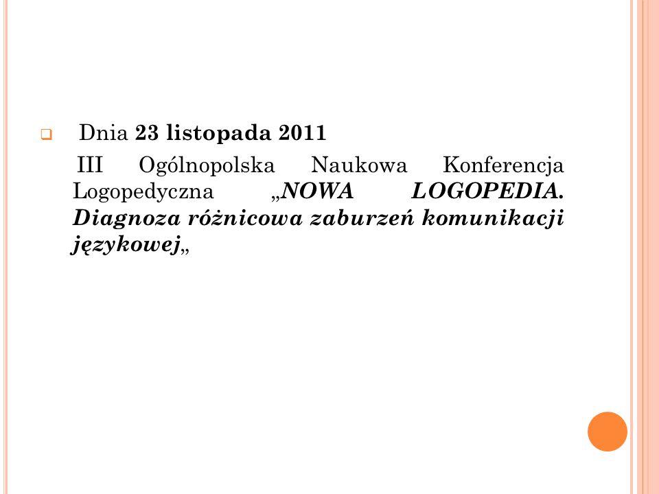 """Dnia 23 listopada 2011 III Ogólnopolska Naukowa Konferencja Logopedyczna """"NOWA LOGOPEDIA."""